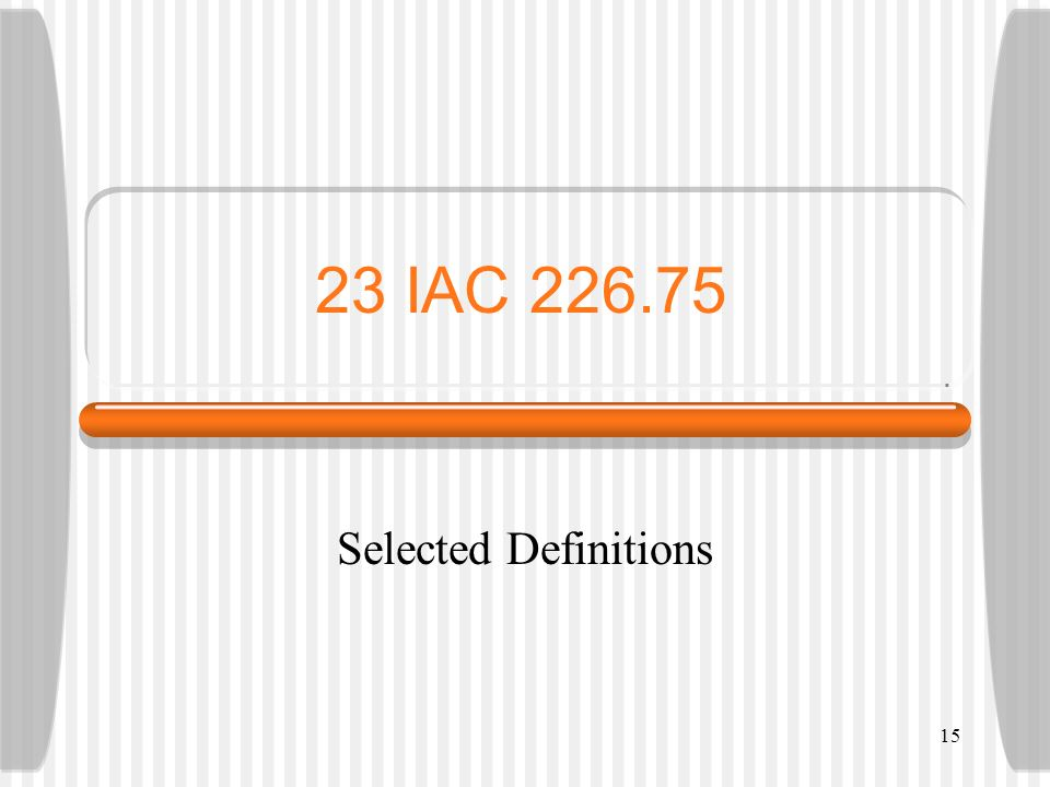 23 IAC 226.75 Selected Definitions