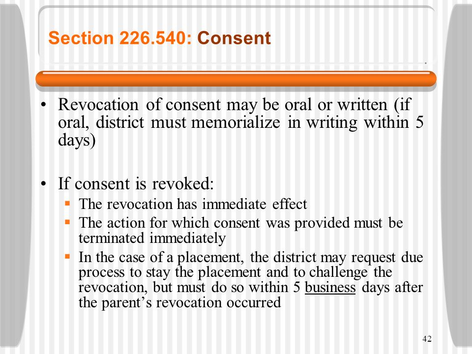 Section 226.540: Consent Revocation of consent may be oral or written (if oral, district must memorialize in writing within 5 days)