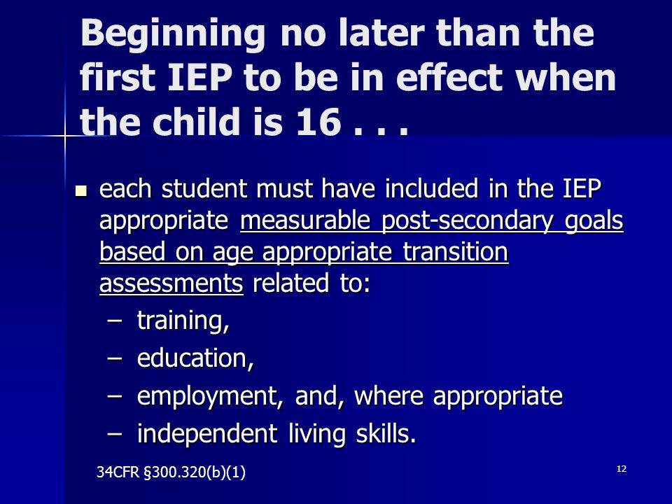 Beginning no later than the first IEP to be in effect when the child is