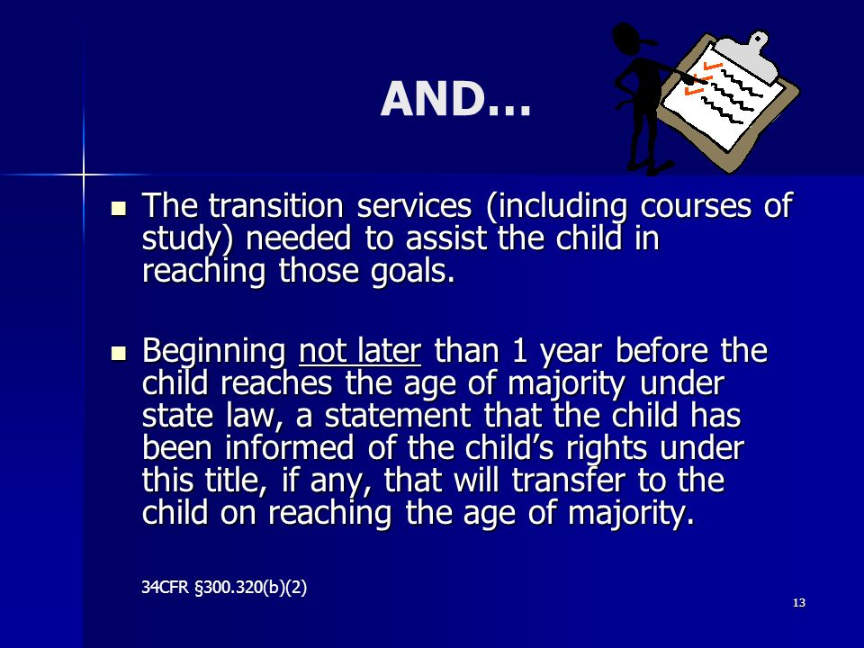 AND… The transition services (including courses of study) needed to assist the child in reaching those goals.