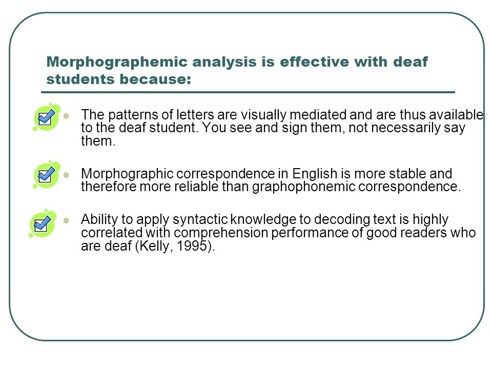 Morphographemic analysis is effective with deaf students because: