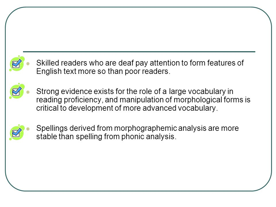 Skilled readers who are deaf pay attention to form features of English text more so than poor readers.