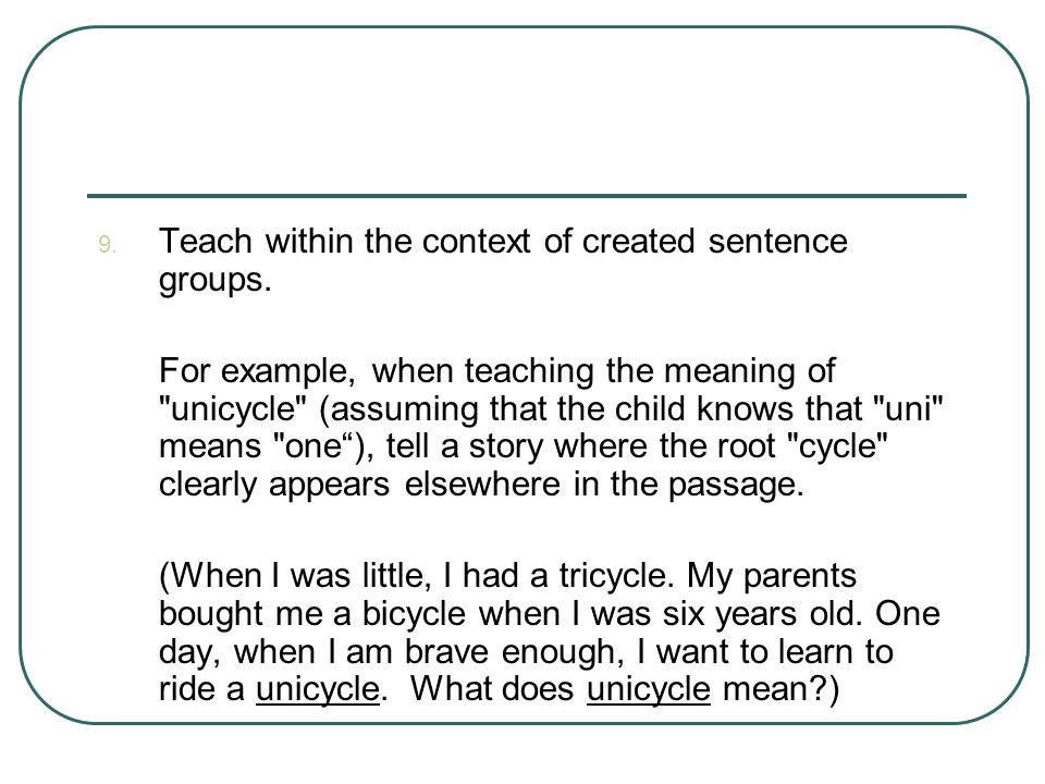 Teach within the context of created sentence groups.
