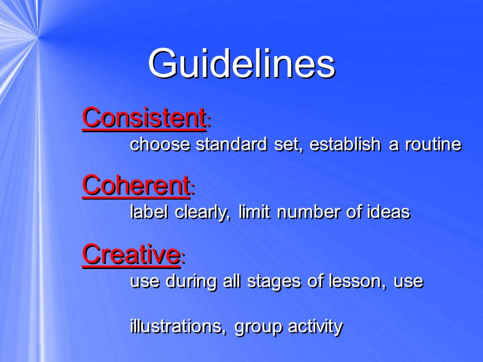 Guidelines Consistent: Coherent: Creative: