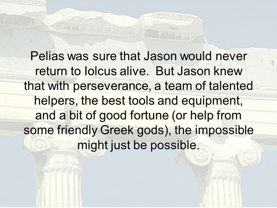 Pelias was sure that Jason would never return to Iolcus alive