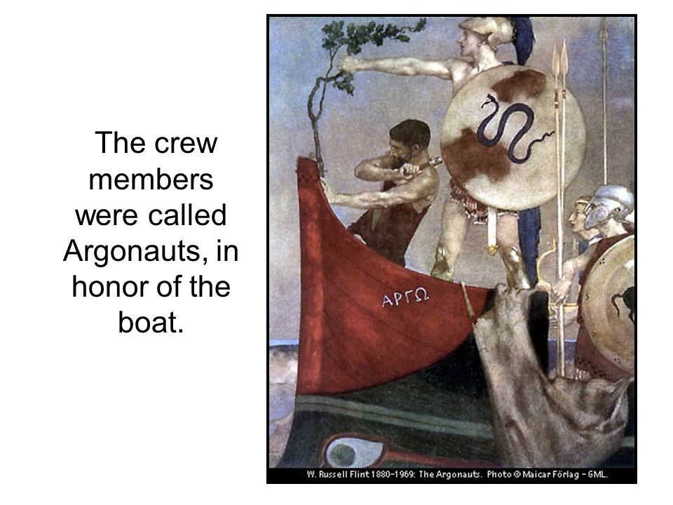 The crew members were called Argonauts, in honor of the boat.