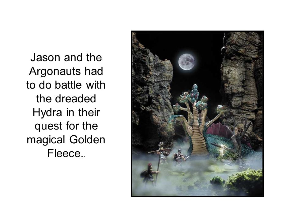 Jason and the Argonauts had to do battle with the dreaded Hydra in their quest for the magical Golden Fleece..
