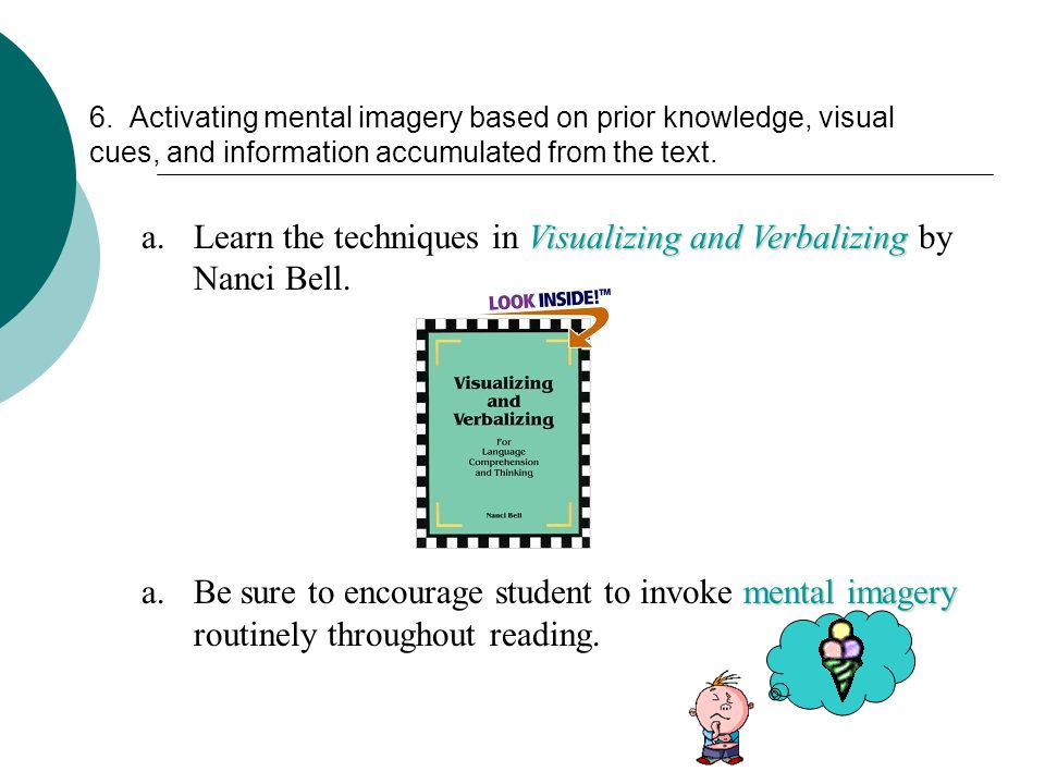 Learn the techniques in Visualizing and Verbalizing by Nanci Bell.