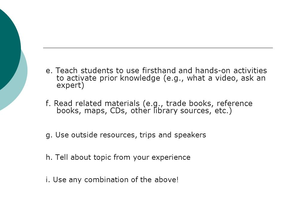 e. Teach students to use firsthand and hands-on activities to activate prior knowledge (e.g., what a video, ask an expert)