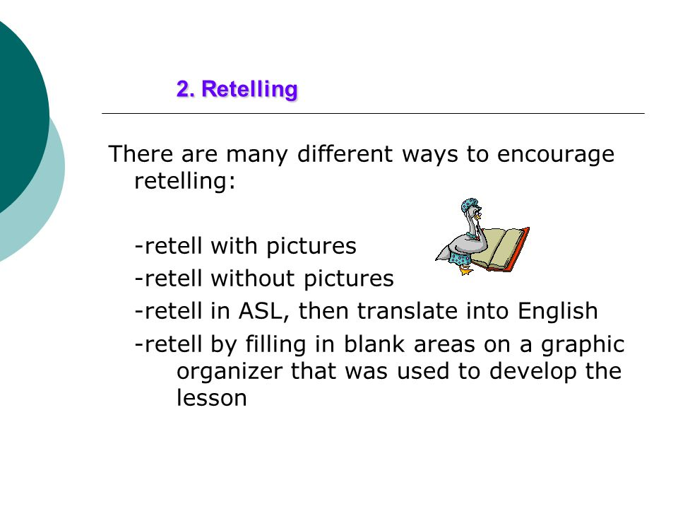 2. Retelling There are many different ways to encourage retelling: