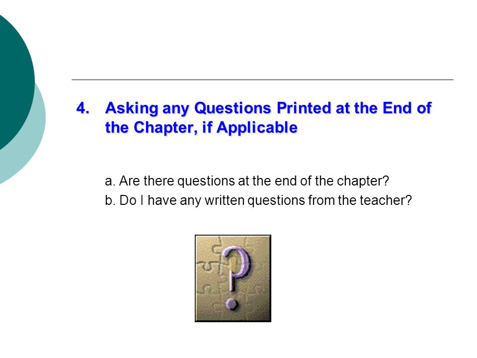 Asking any Questions Printed at the End of the Chapter, if Applicable