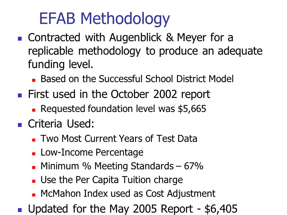 EFAB MethodologyContracted with Augenblick & Meyer for a replicable methodology to produce an adequate funding level.