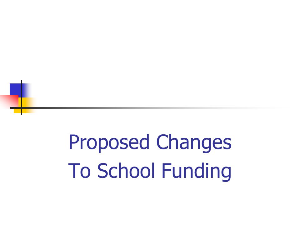 Proposed Changes To School Funding