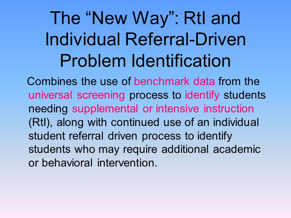 The New Way : RtI and Individual Referral-Driven Problem Identification