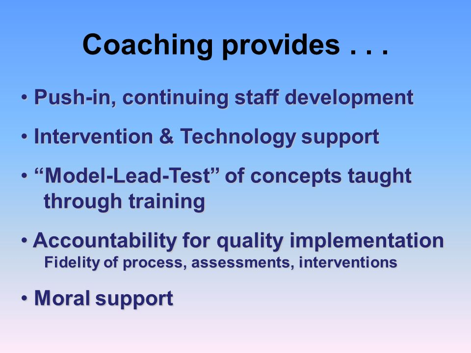 Coaching provides . . . Push-in, continuing staff development