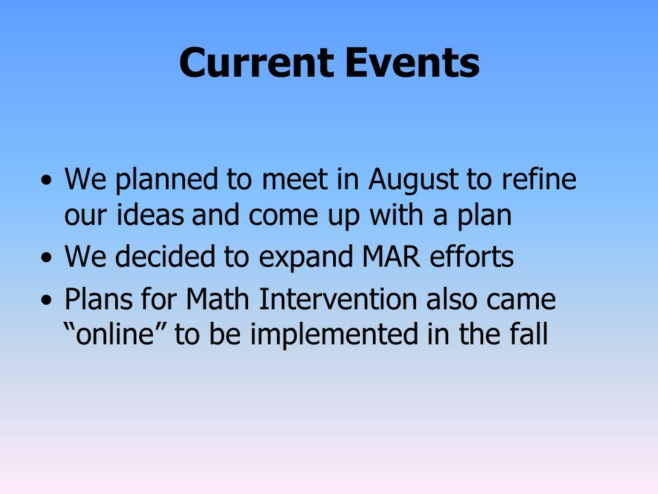 Current Events We planned to meet in August to refine our ideas and come up with a plan. We decided to expand MAR efforts.
