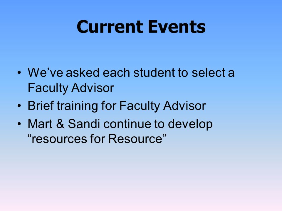 Current Events We've asked each student to select a Faculty Advisor