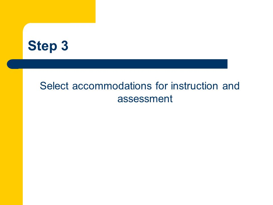 Select accommodations for instruction and assessment