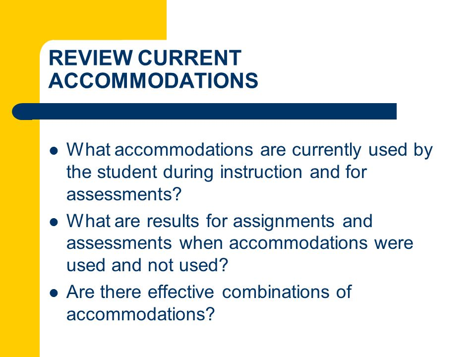 REVIEW CURRENT ACCOMMODATIONS