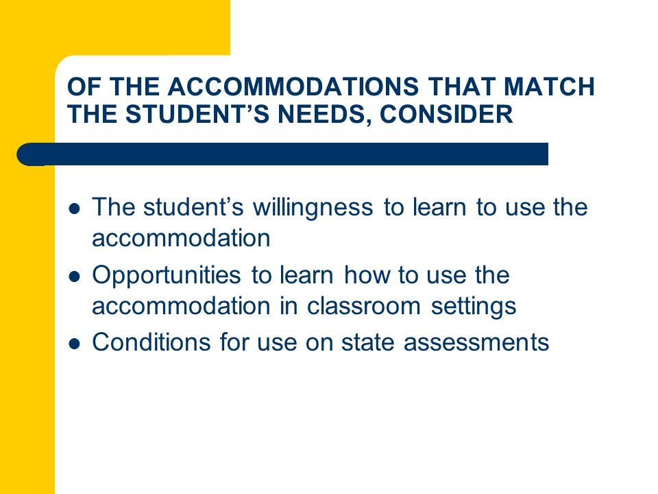 OF THE ACCOMMODATIONS THAT MATCH THE STUDENT'S NEEDS, CONSIDER
