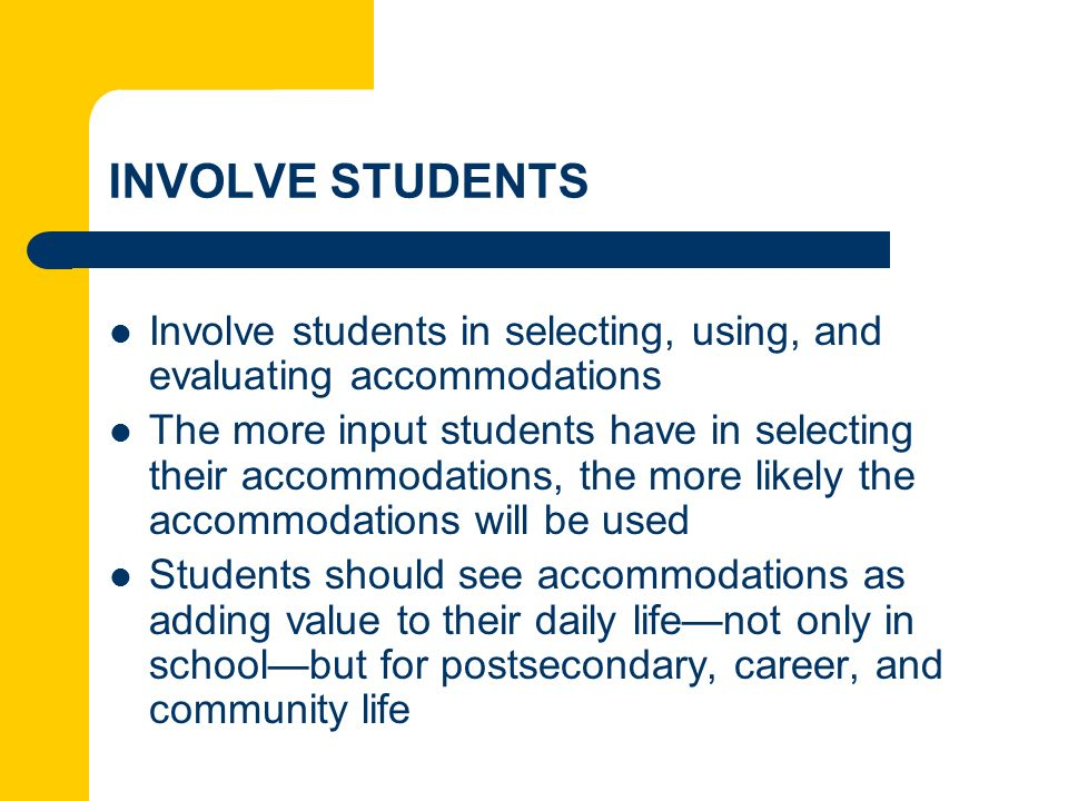 INVOLVE STUDENTS Involve students in selecting, using, and evaluating accommodations.