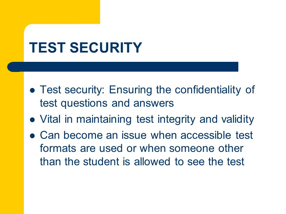 TEST SECURITY Test security: Ensuring the confidentiality of test questions and answers. Vital in maintaining test integrity and validity.