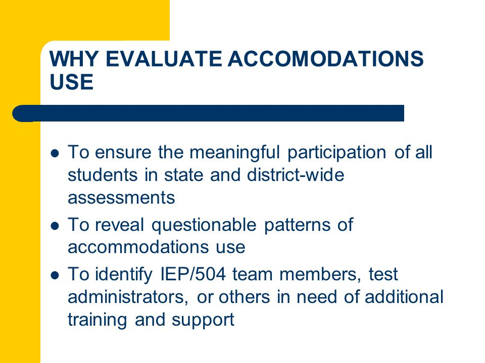 WHY EVALUATE ACCOMODATIONS USE