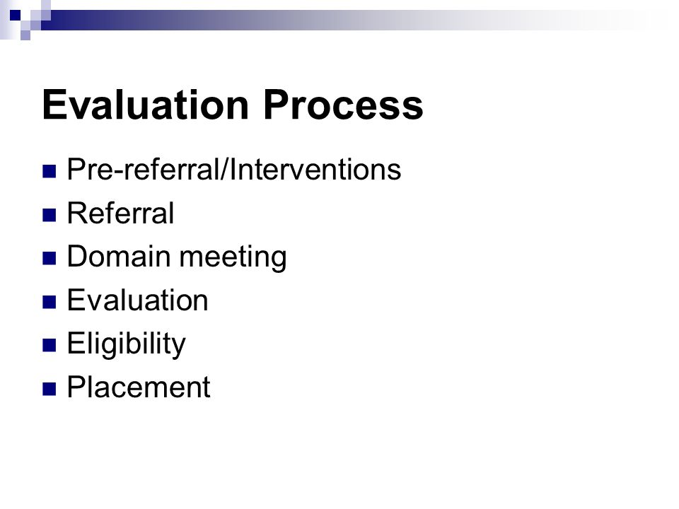 Evaluation Process Pre-referral/Interventions Referral Domain meeting