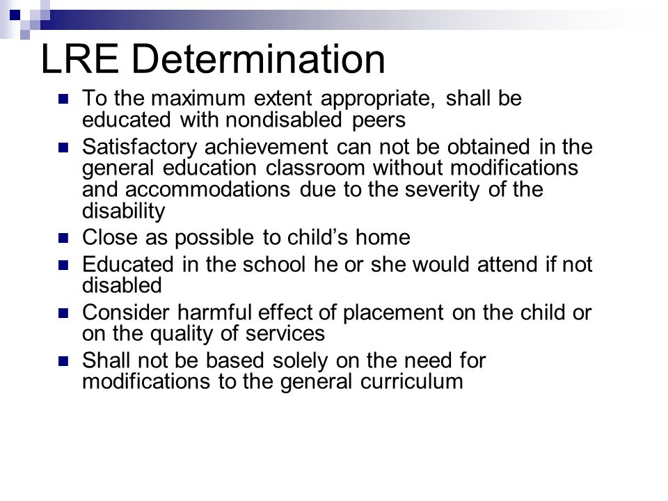 LRE Determination To the maximum extent appropriate, shall be educated with nondisabled peers.