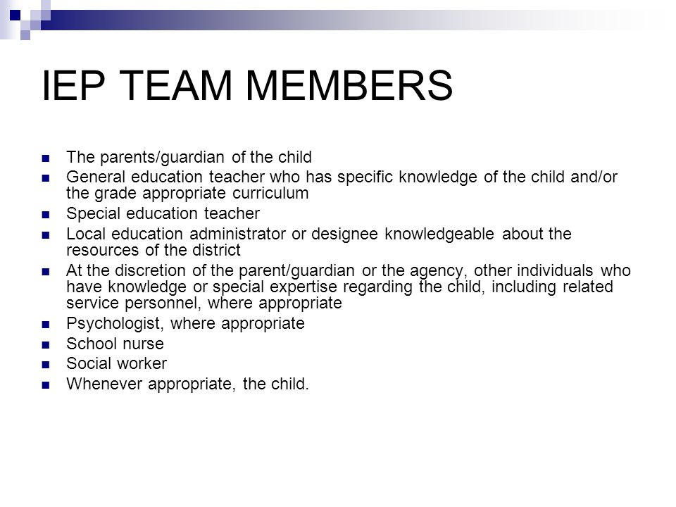 IEP TEAM MEMBERS The parents/guardian of the child