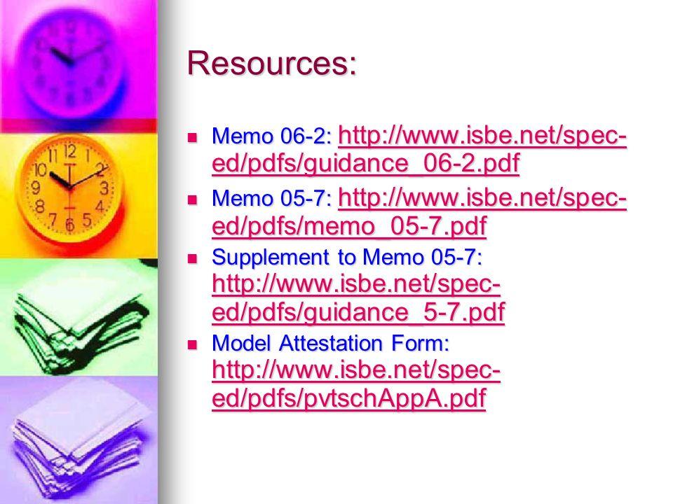 Resources: Memo 06-2: http://www.isbe.net/spec-ed/pdfs/guidance_06-2.pdf. Memo 05-7: http://www.isbe.net/spec-ed/pdfs/memo_05-7.pdf.