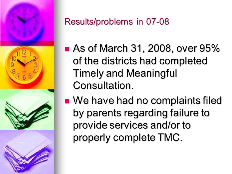 Results/problems in 07-08 As of March 31, 2008, over 95% of the districts had completed Timely and Meaningful Consultation.