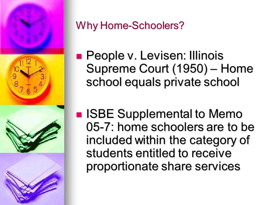 Why Home-Schoolers People v. Levisen: Illinois Supreme Court (1950) – Home school equals private school.