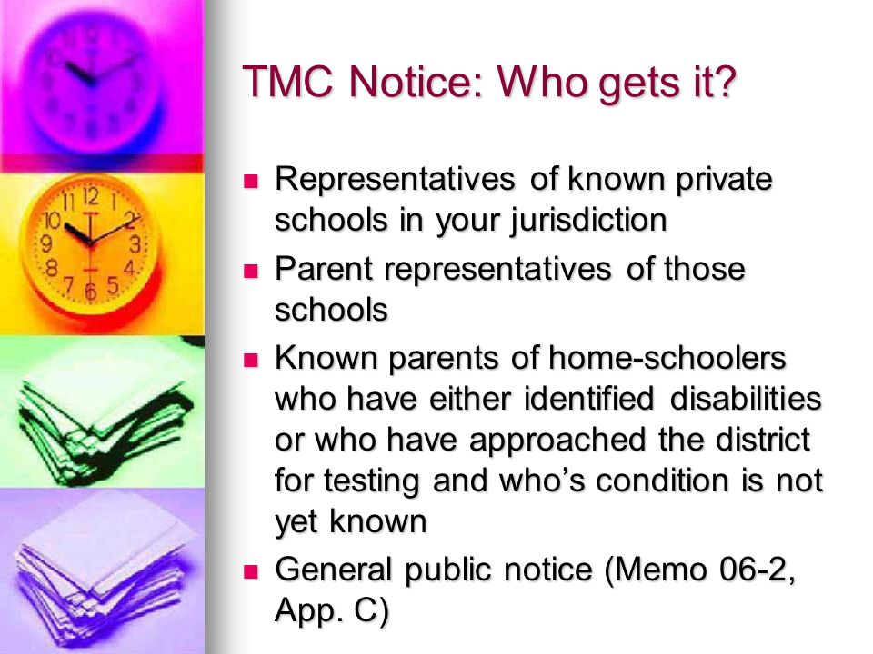 TMC Notice: Who gets it Representatives of known private schools in your jurisdiction. Parent representatives of those schools.
