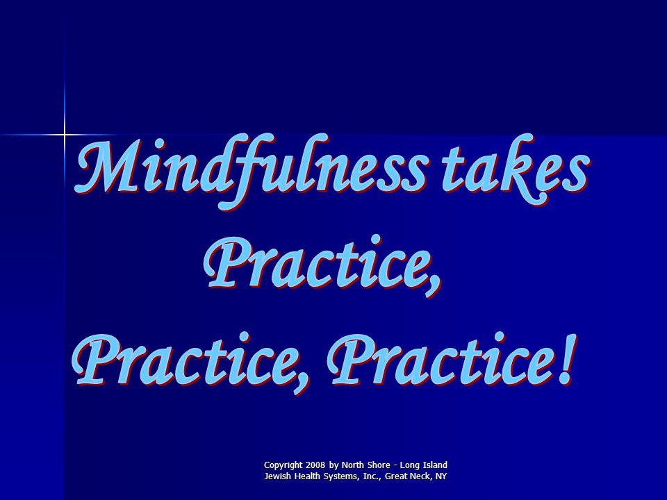 Mindfulness takes Practice, Practice, Practice!