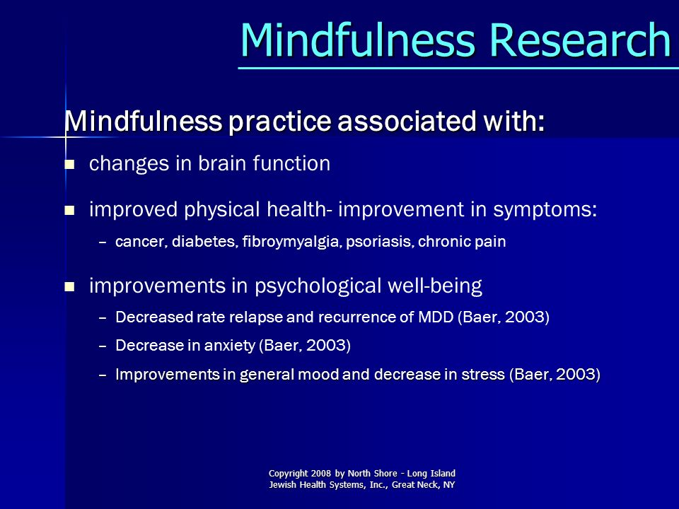 Mindfulness Research Mindfulness practice associated with: