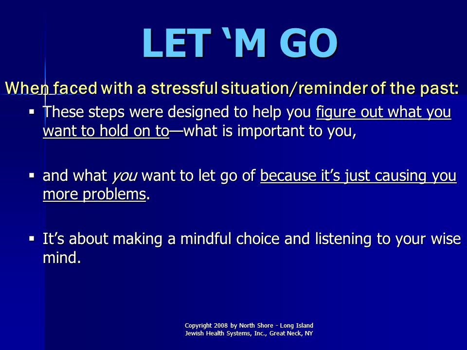 LET 'M GO When faced with a stressful situation/reminder of the past: