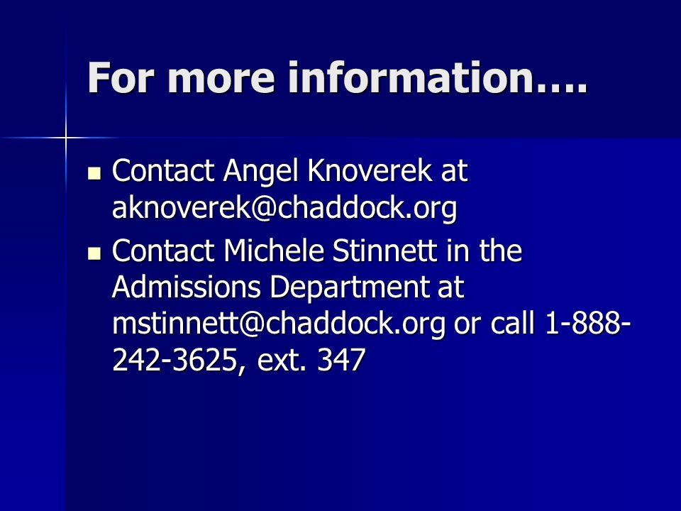 For more information…. Contact Angel Knoverek at aknoverek@chaddock.org.