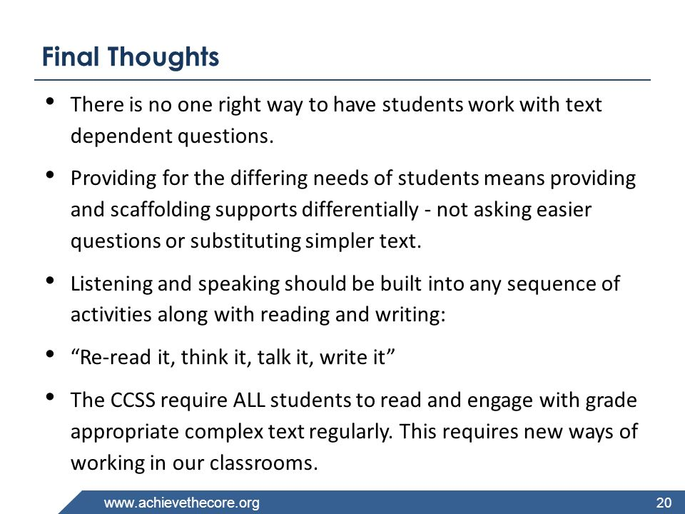 Final Thoughts There is no one right way to have students work with text dependent questions.