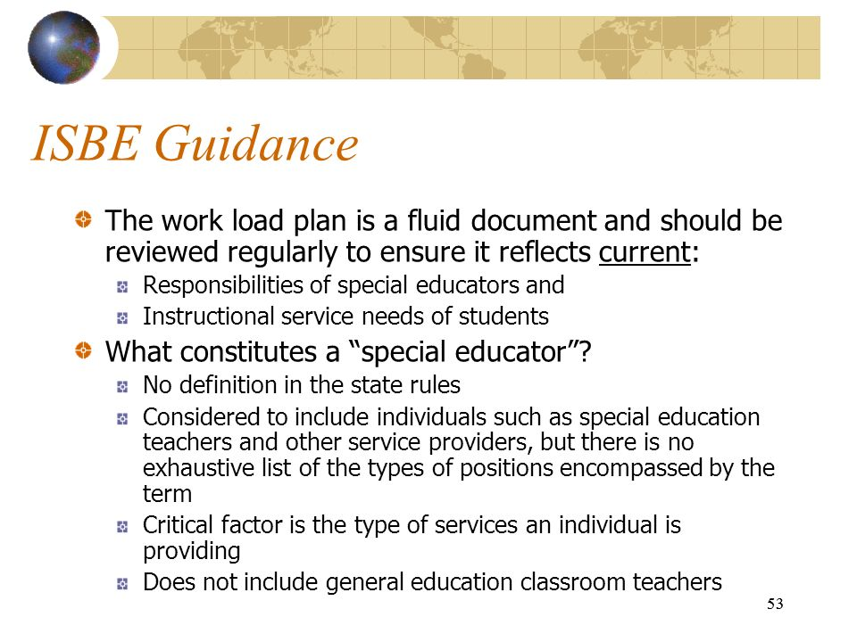 ISBE Guidance The work load plan is a fluid document and should be reviewed regularly to ensure it reflects current: