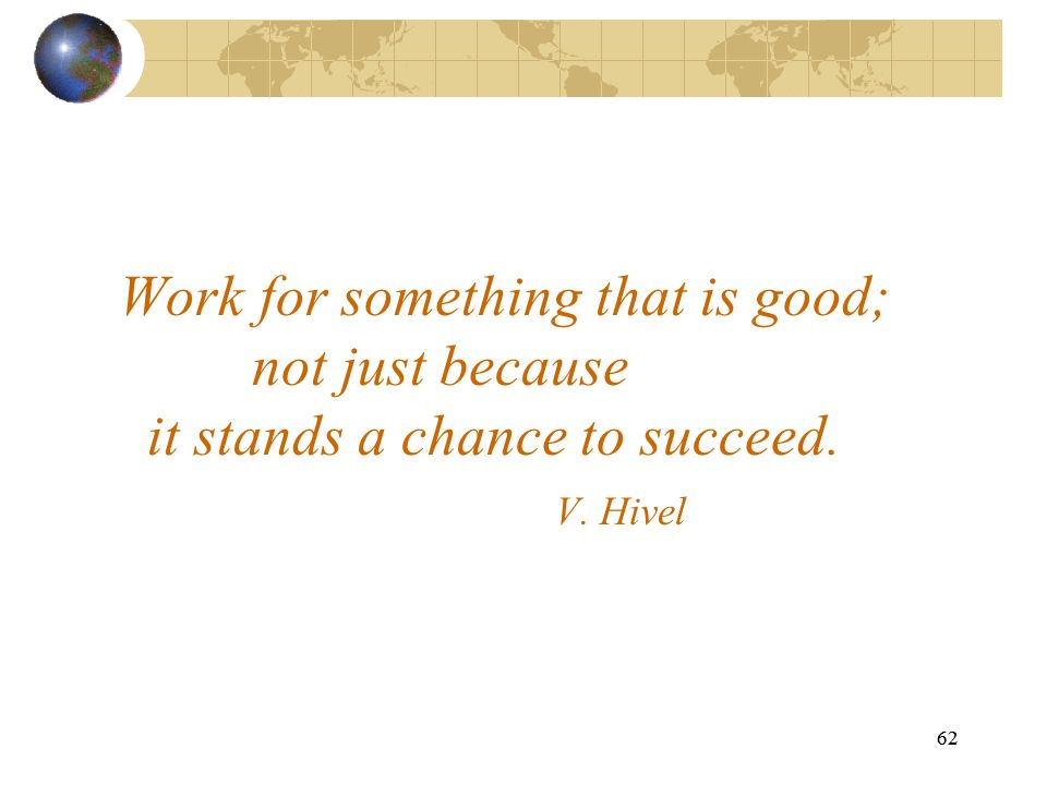 Work for something that is good;