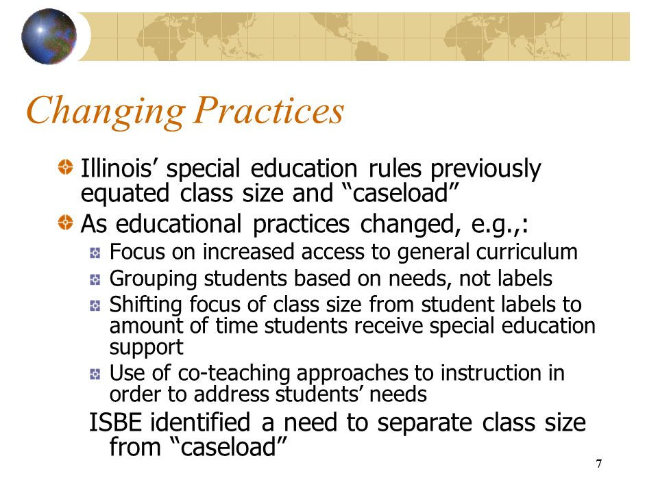 Changing Practices Illinois' special education rules previously equated class size and caseload As educational practices changed, e.g.,: