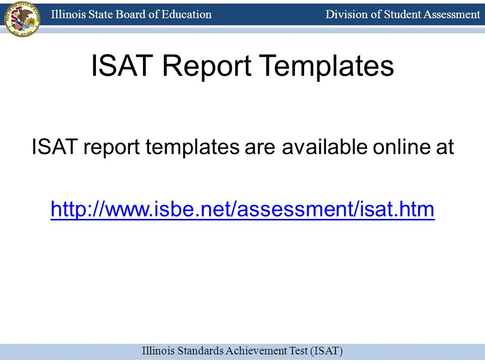 ISAT Report Templates ISAT report templates are available online at http://www.isbe.net/assessment/isat.htm