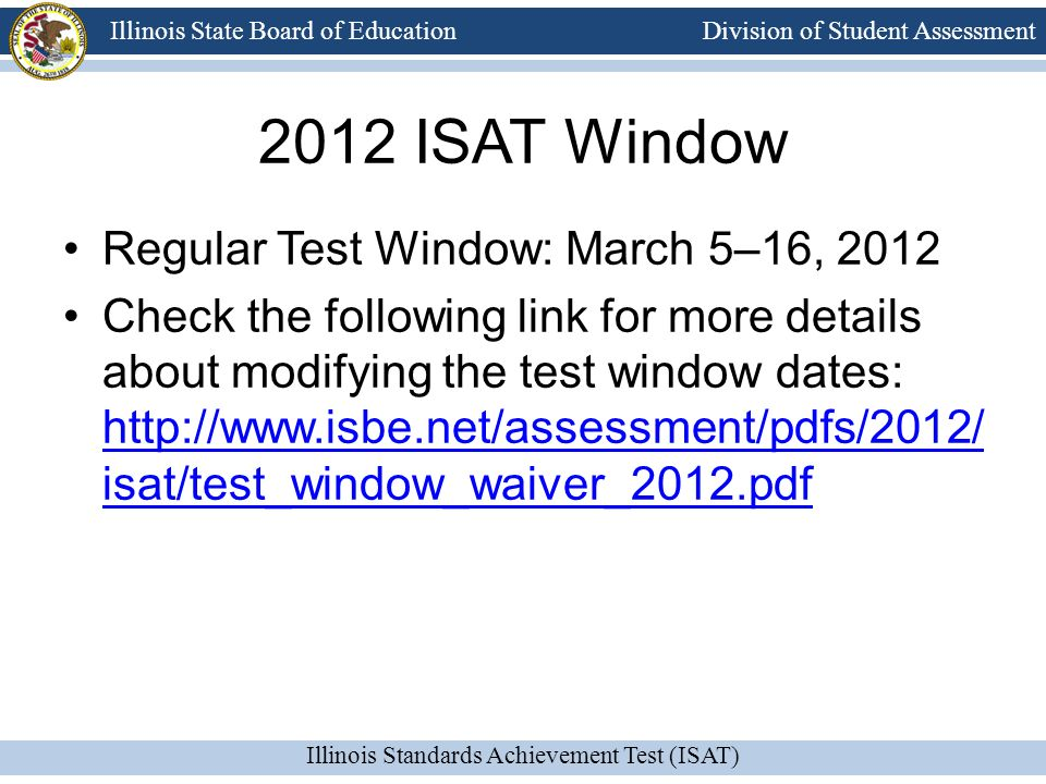 2012 ISAT Window Regular Test Window: March 5–16, 2012