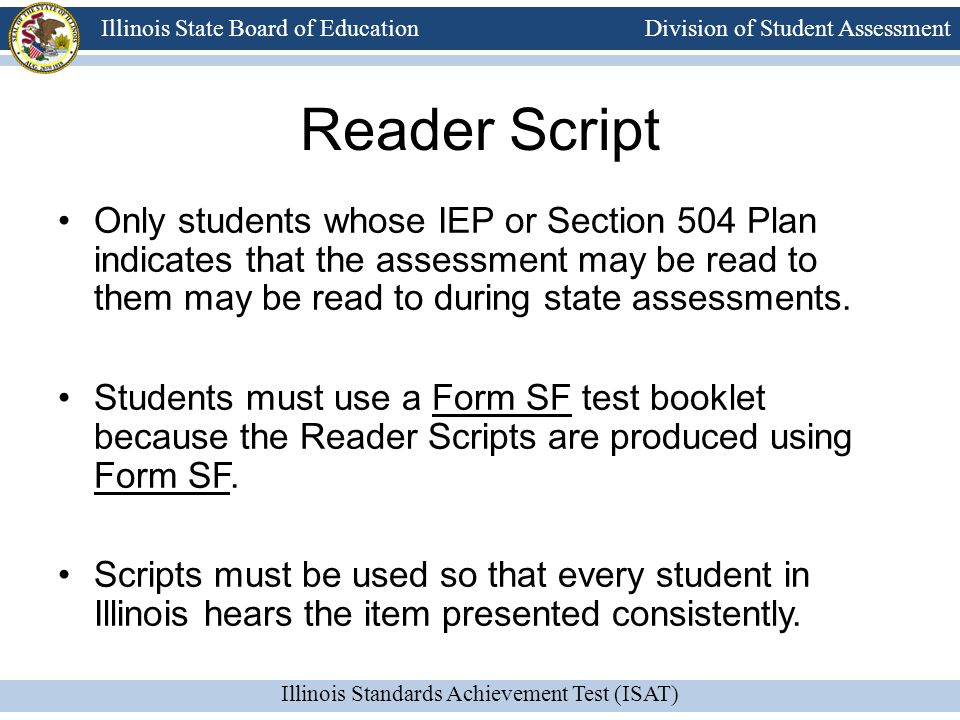 Reader Script Only students whose IEP or Section 504 Plan indicates that the assessment may be read to them may be read to during state assessments.