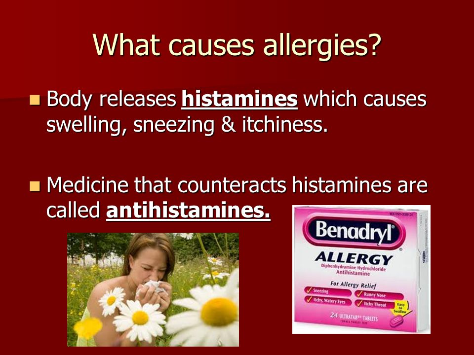 What causes allergies Body releases histamines which causes swelling, sneezing & itchiness.