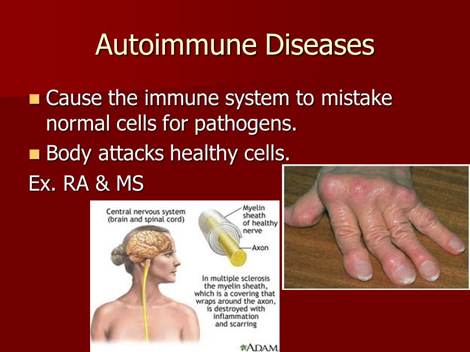 Autoimmune Diseases Cause the immune system to mistake normal cells for pathogens. Body attacks healthy cells.