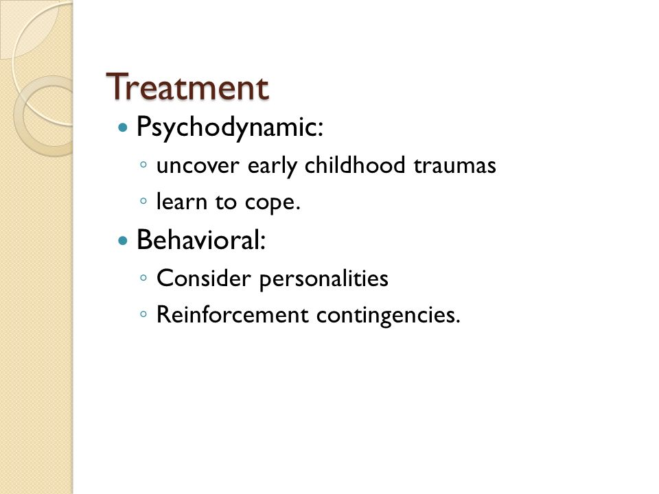 Treatment Psychodynamic: Behavioral: uncover early childhood traumas
