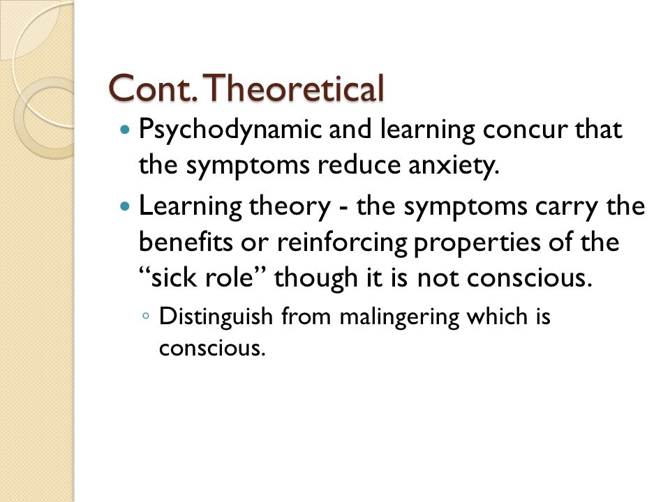 Cont. Theoretical Psychodynamic and learning concur that the symptoms reduce anxiety.