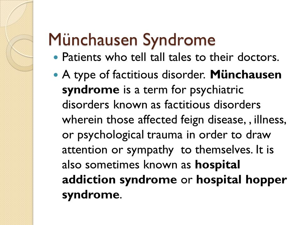 Münchausen Syndrome Patients who tell tall tales to their doctors.